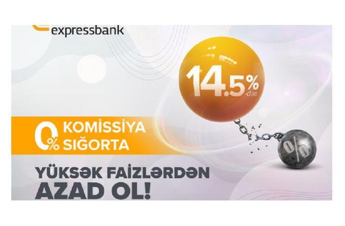 """""""Expressbank""""la yüksək faizlərdən azad olun!"""